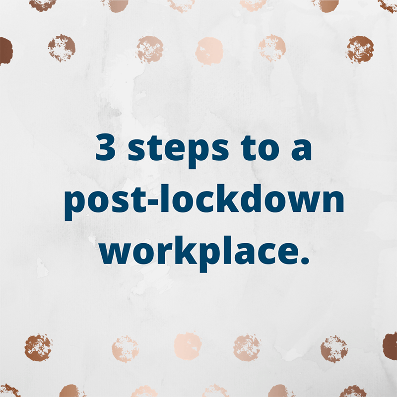 3 steps to a post lock-down workplace